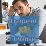 Did you changed jobs more frequently than is usual — explain that?